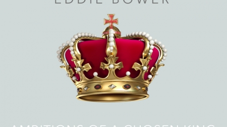 Eddie Bower – Ambitions Of A Chosen King