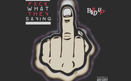 Bos'D Up – Fxck What They Saying